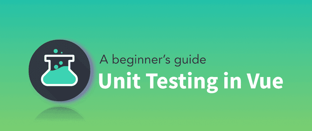 Cover image for A beginners guide to unit testing in Vue