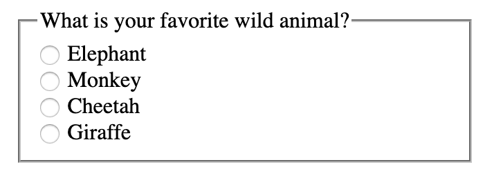 A Fieldset with the question 'What is your favorite Wild Animal?' with four options: Elephant, Monkey, Cheetah, Giraffe.