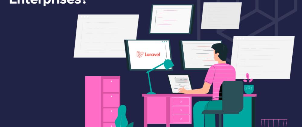 Cover image for Why is Laravel PHP framework beneficial for Enterprises?