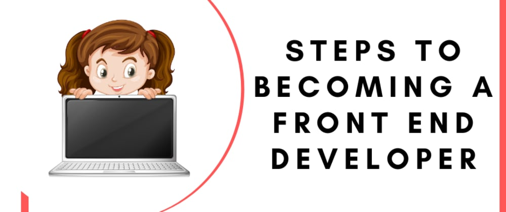 Cover image for Steps to Becoming a Front End Developer
