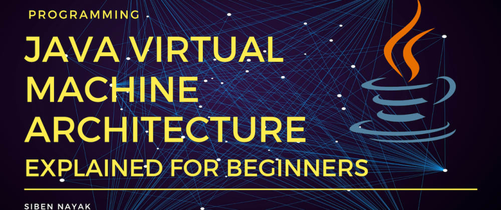 Cover image for JVM Tutorial - Java Virtual Machine Architecture Explained for Beginners