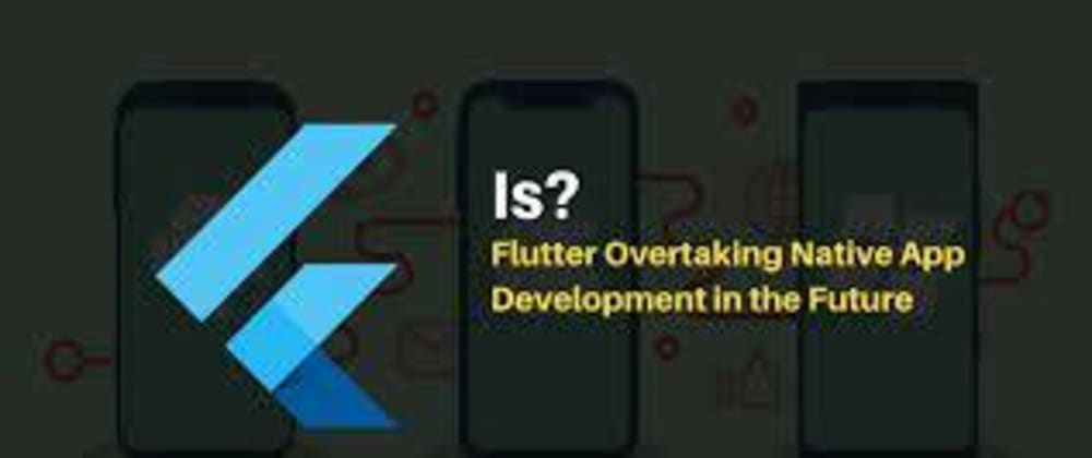 Cover image for Do You Think Flutter Will Overtake Native App Development in the Future?