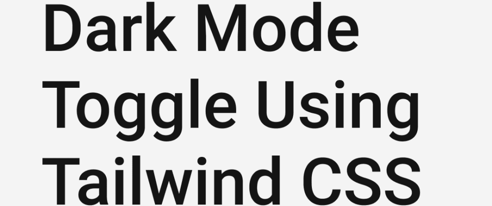 Cover image for Dark Mode Toggle Using Tailwind CSS