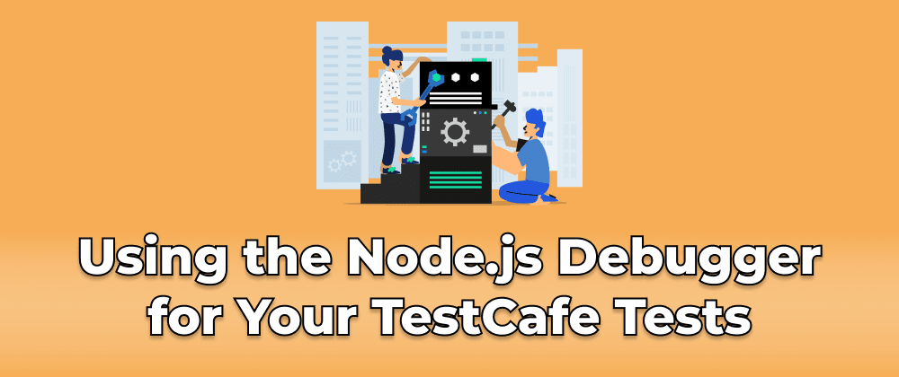Cover image for Using the Node.js Debugger for Your TestCafe Tests