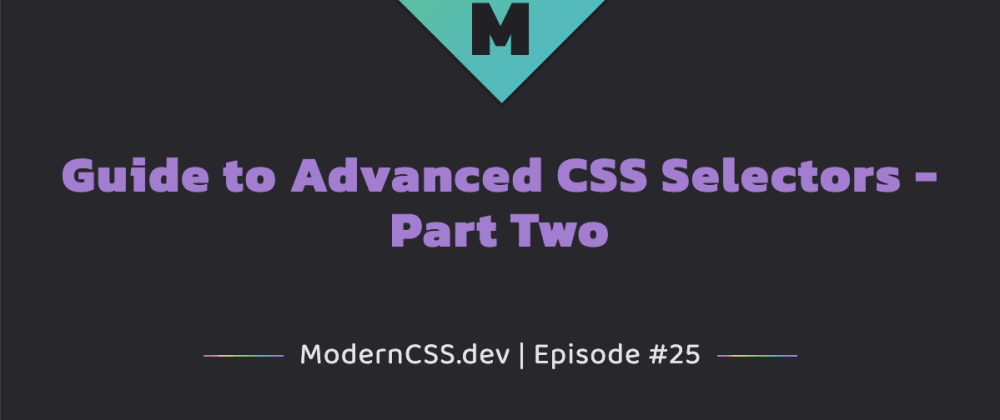 Cover image for Guide to Advanced CSS Selectors - Part Two