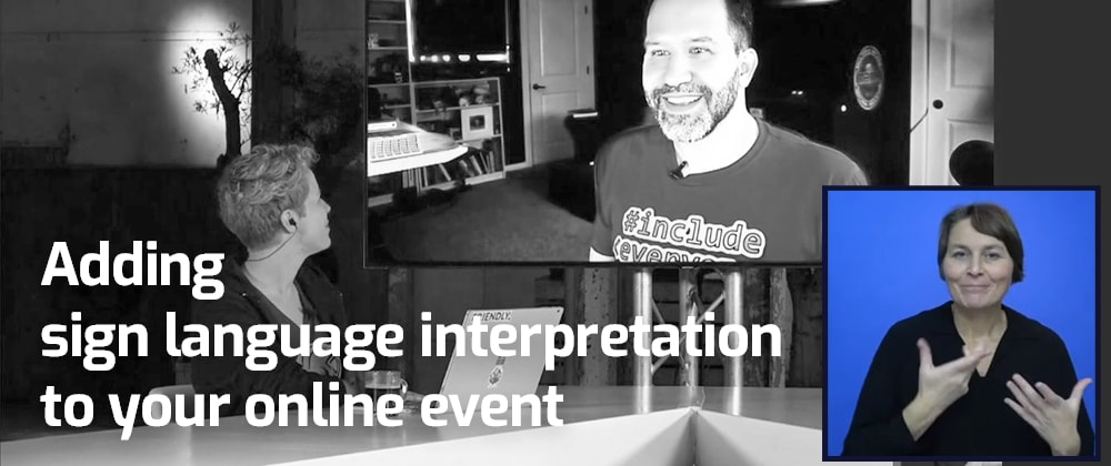 Cover image for Adding sign language interpretation to your online event