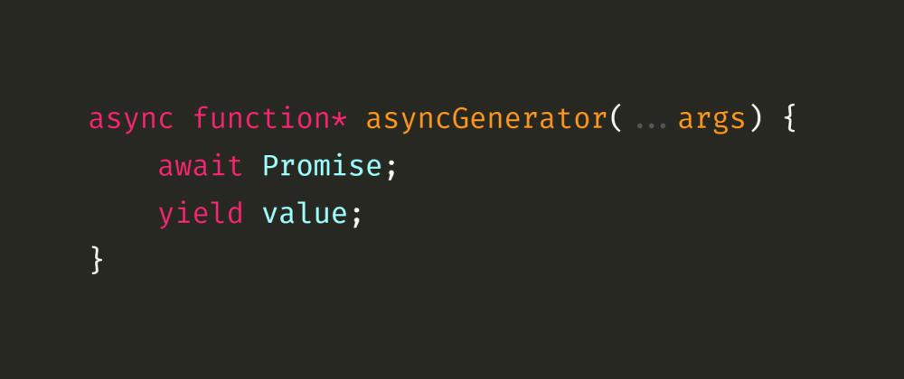 Cover image for JavaScript Iterators and Generators: Asynchronous Generators