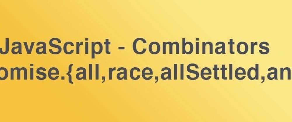 Cover image for JavaScript Promise combinators: race, all, allSettled, any