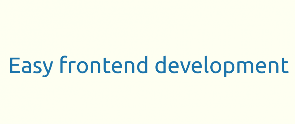 Cover image for Easy frontend development