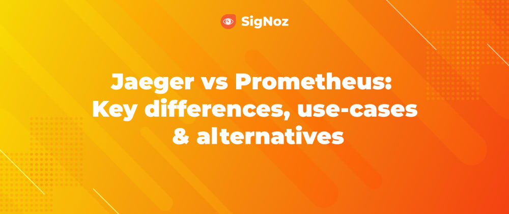 Cover image for Jaeger vs Prometheus - Key differences, use-cases and alternatives