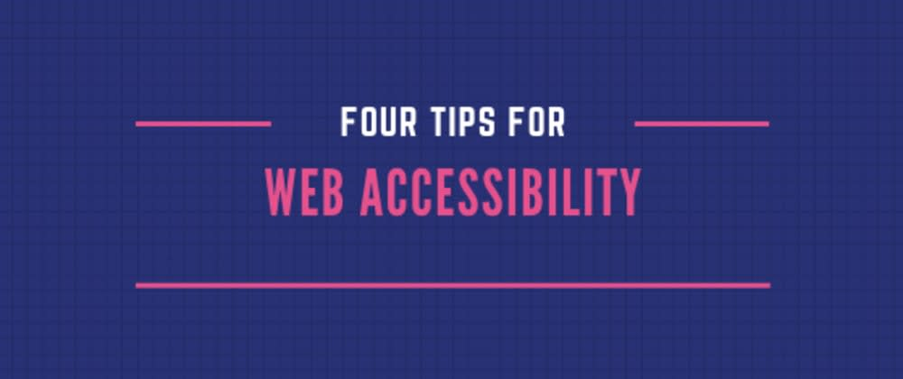 Cover image for 4 Tips for Web Accessibility
