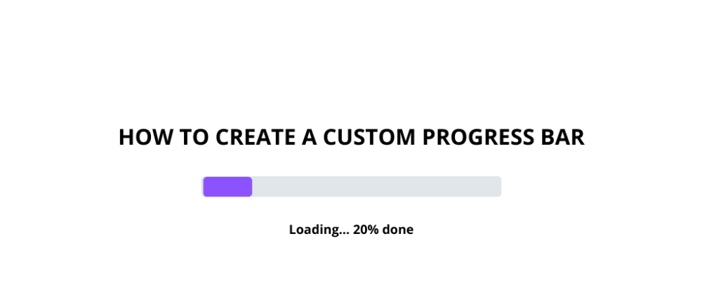 Cover image for HOW TO CREATE A CUSTOM PROGRESS BAR