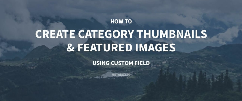 Cover image for How to Create Category Thumbnails & Featured Images Using Custom Fields