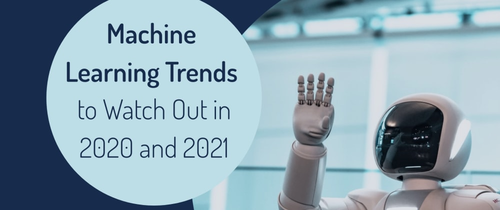 Cover image for Machine Learning Trends to Watch Out in 2020 and 2021