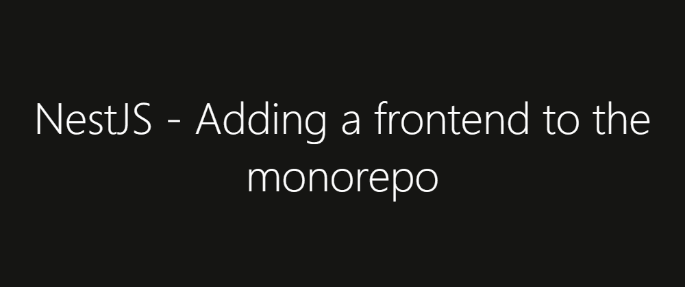 Cover image for NestJS - Adding a frontend to the monorepo