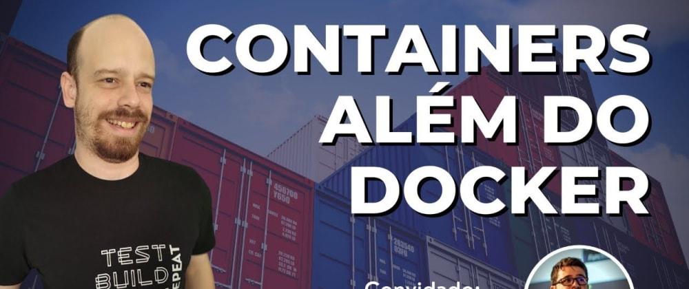 Cover image for Não só de Docker vivem os containers