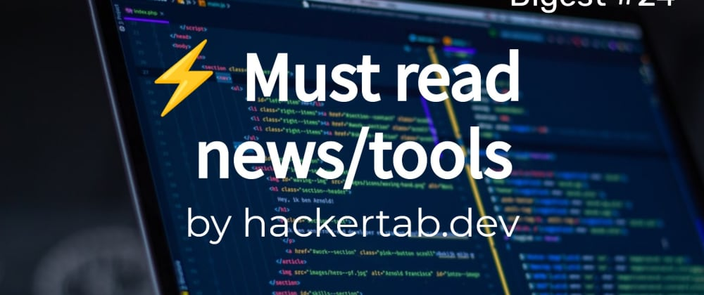 Cover image for ⚡ Must read Tech news/tools of the day - Digest #24
