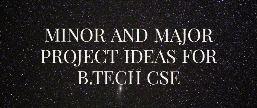 Cover image for Minor and major project ideas for b.tech cse students.