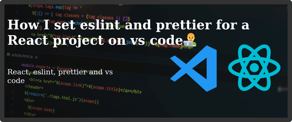 Cover image for How to set Eslint and Prettier for a React project on vs code