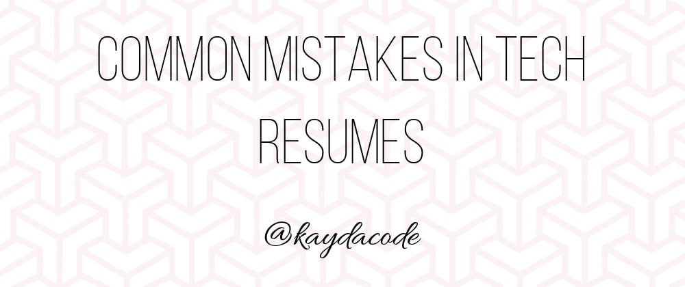 Cover image for Common Mistakes in Tech Resumes