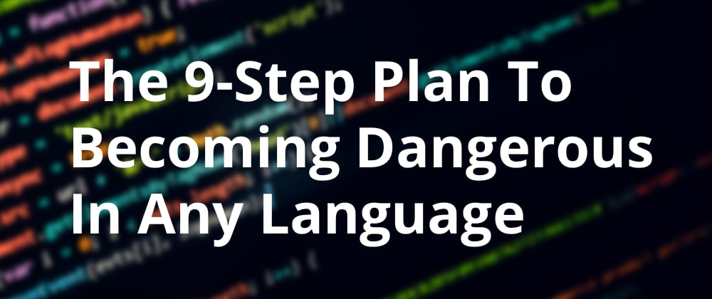 Cover image for The 9-Step Plan For Becoming Dangerous In Any Language