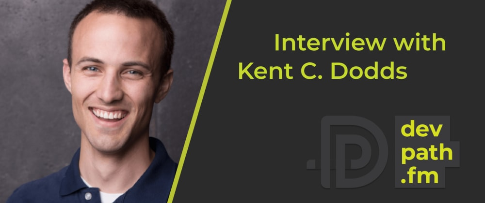 Cover image for Interview with Kent C. Dodds: 8 Tips for Building Your Career