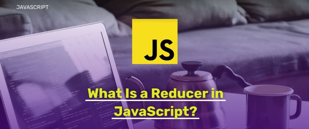 Cover image for What Is a Reducer in JavaScript? A Complete Introduction with Examples