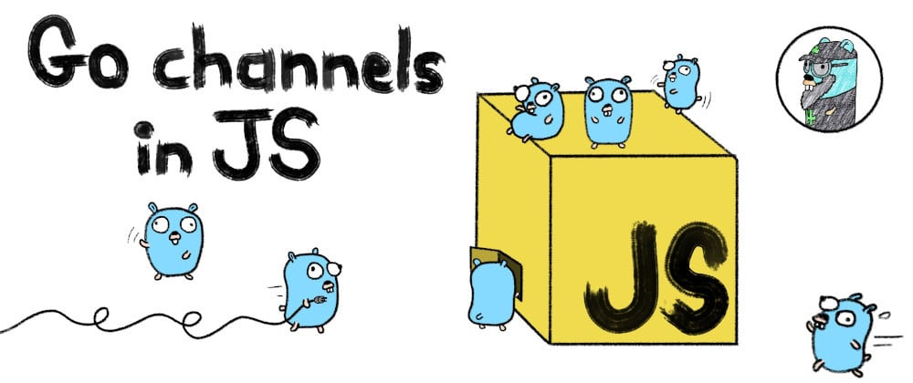 Cover image for Go channels in JS (1/5): Sending and Receiving