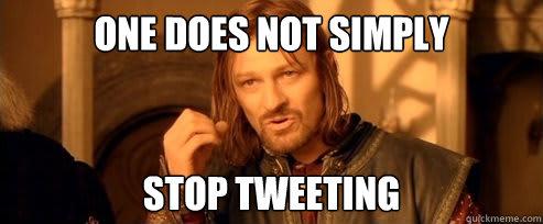 One does not stop tweeting meme