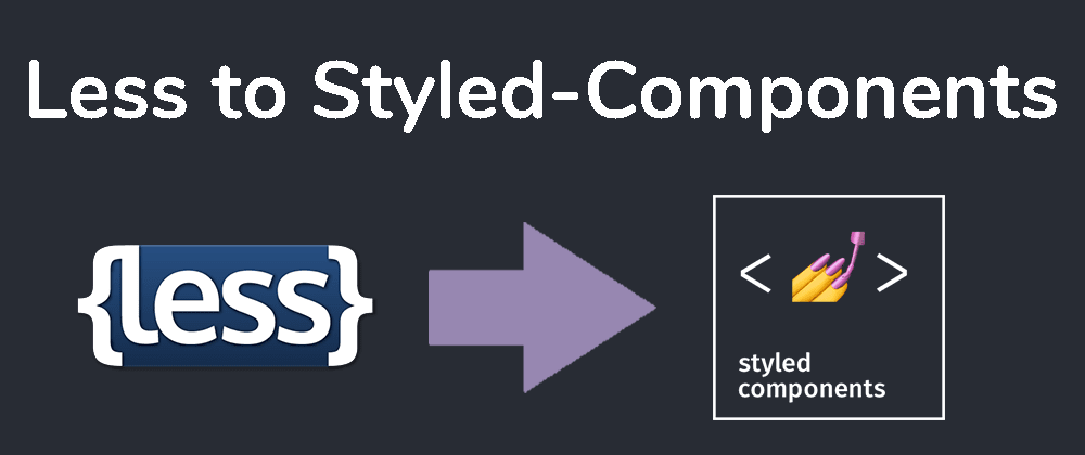 Cover image for How do you convert less stylesheets to styled components?
