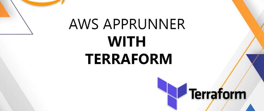 Cover image for Terraform — Deploy docker image on AWS AppRunner from ECR Repository