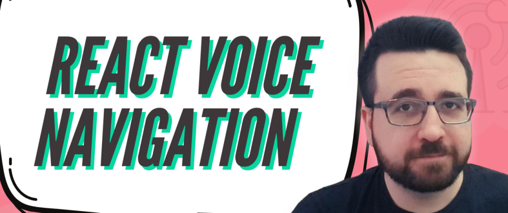 Cover image for Build Voice Navigation with React and Speech Recognition