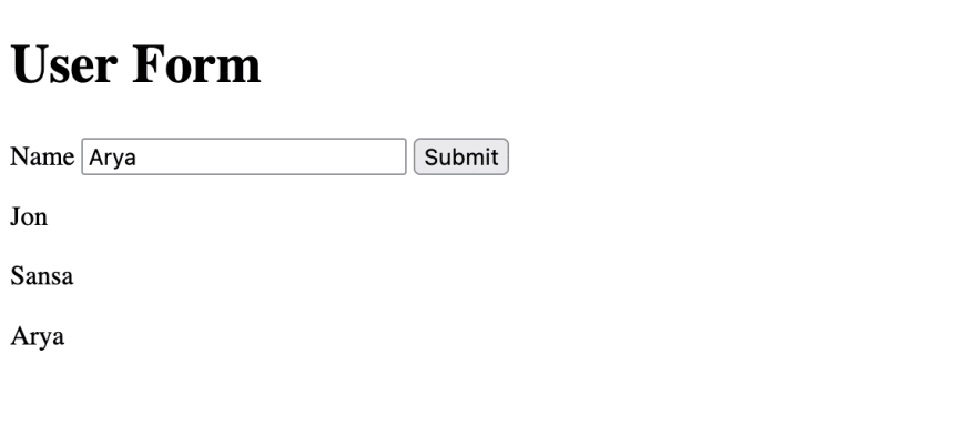 """User formwith rendered output -titled """"User Form"""" with a """"name"""" label and field and a submit button. The string in the name field is """"Arya."""" Below the form there is rendered output that relates to previous submissions that is 1. """"jon"""" 2. """"sansa"""" and 3. """"arya"""""""