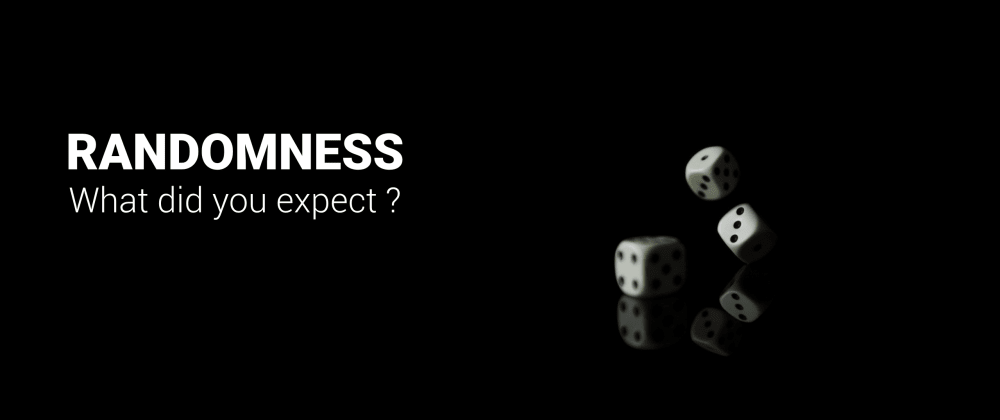 Cover image for Randomness, what did you expect ?