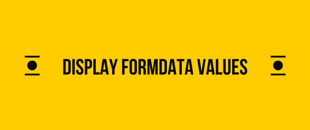 Cover image for How to display FormData object values in Javascript