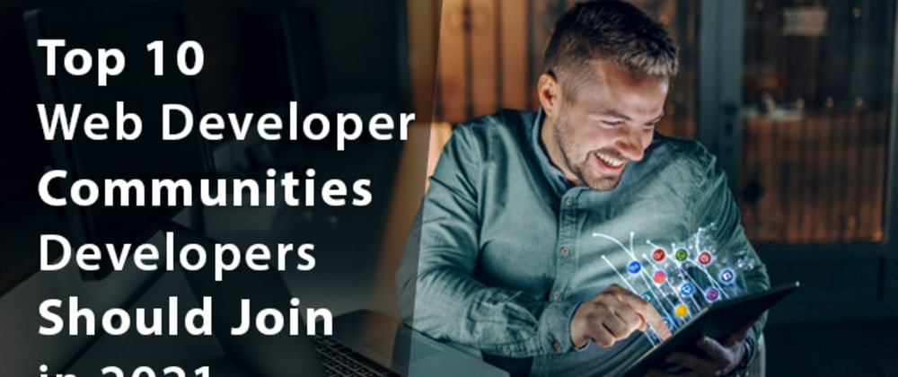 Cover image for Top 10 Web Developer Communities Developers Should Join in 2021