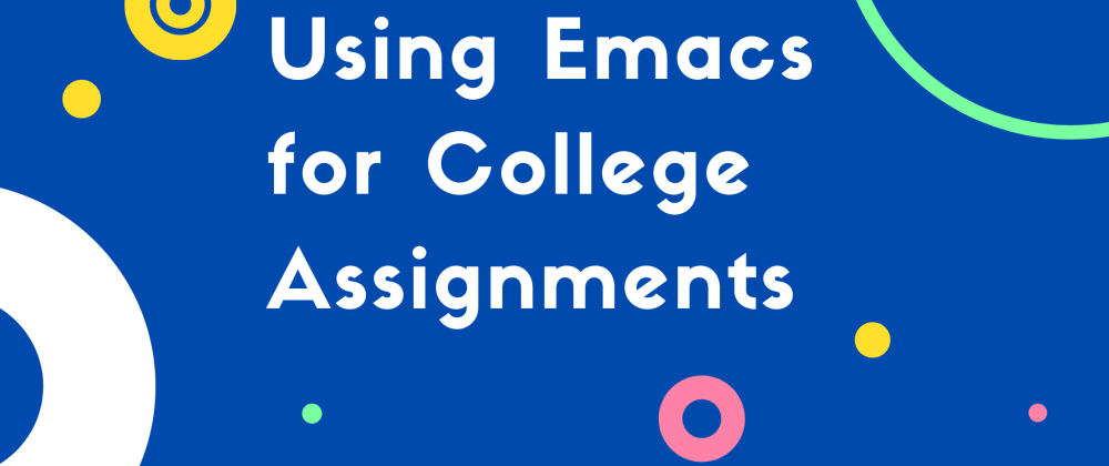 Cover image for Using Emacs for College Assignments