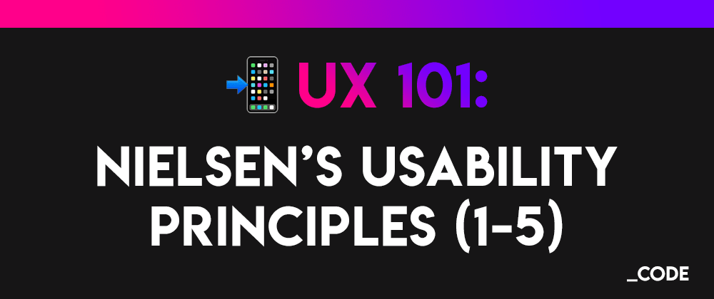 Cover image for UX 101 📲: Nielsen's 10 Usability Heuristic Principles for User Interface Design (1-5)
