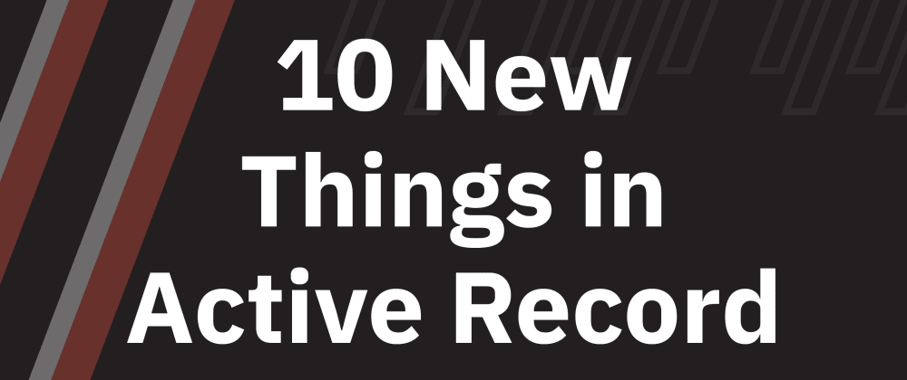 Cover image for 10 New Things in Active Record