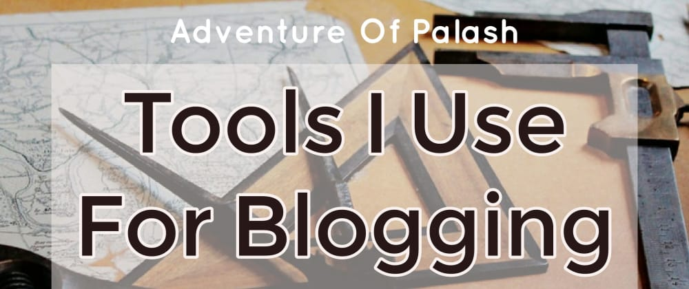 Cover image for Tools I Use For Blogging
