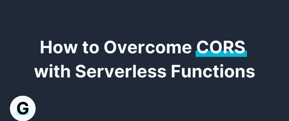 Cover image for How To Overcome CORS with Serverless Functions