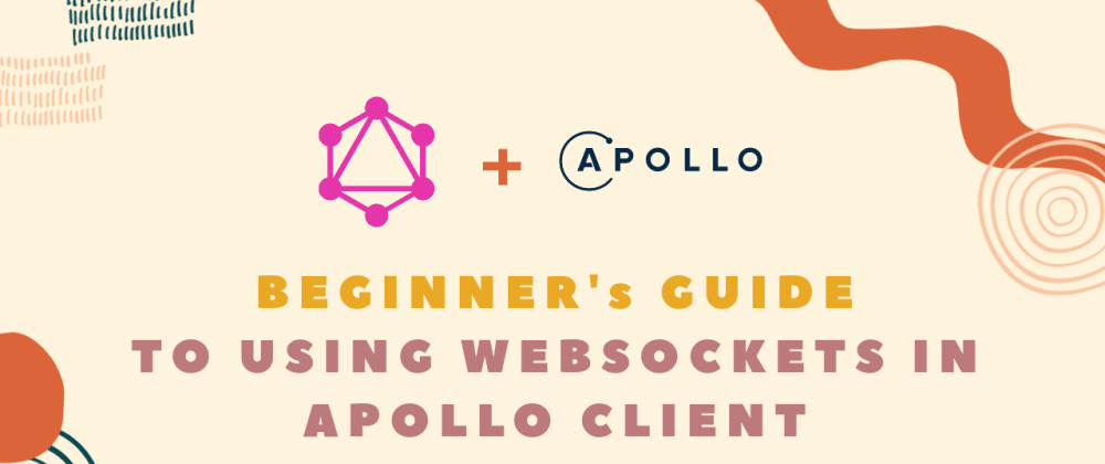 Cover image for Beginner's guide to using Websockets in Apollo Client GraphQL Subscription