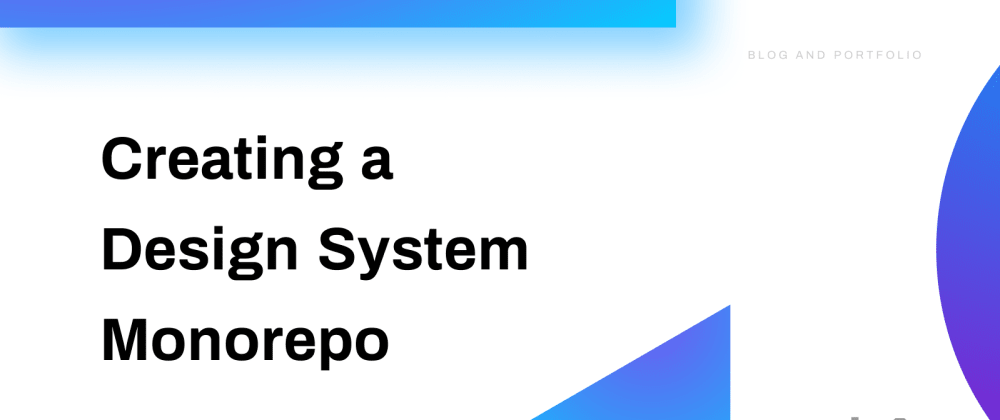 Cover image for Creating a Design System Monorepo