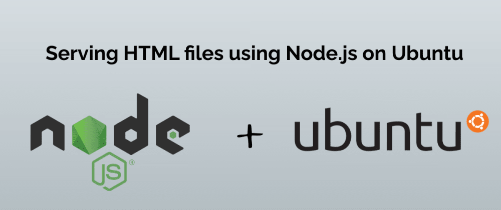 Cover image for Serving HTML files using Node.js on Ubuntu