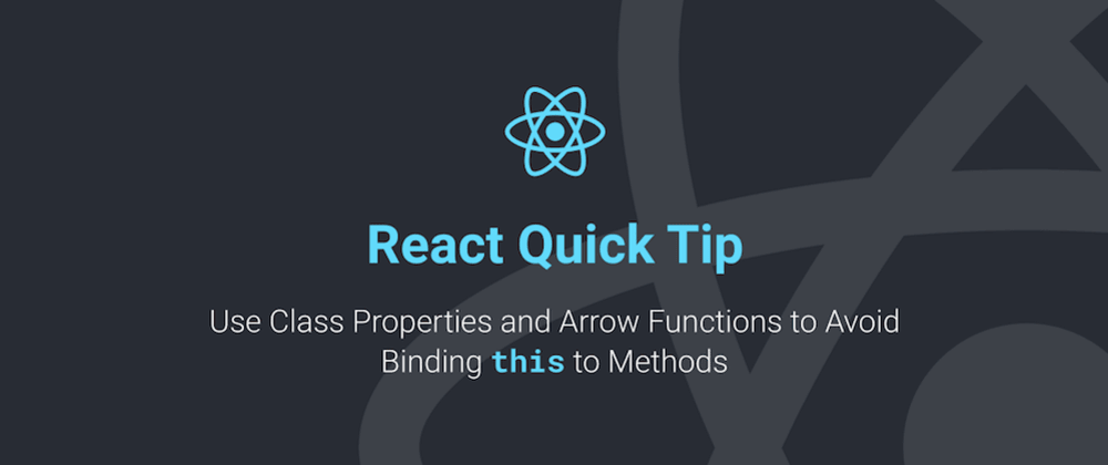 Cover image for React Quick Tip: Use Class Properties and Arrow Functions to Avoid Binding `this` toMethods