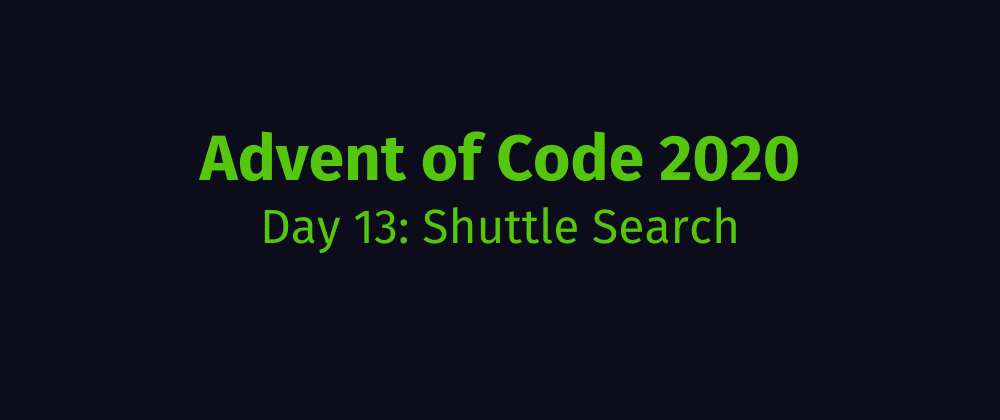 Cover image for Advent of Code 2020 Solution Megathread - Day 13: Shuttle Search