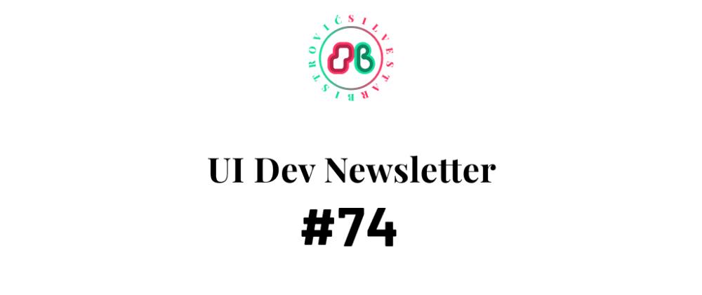 Cover image for UI Dev Newsletter #74