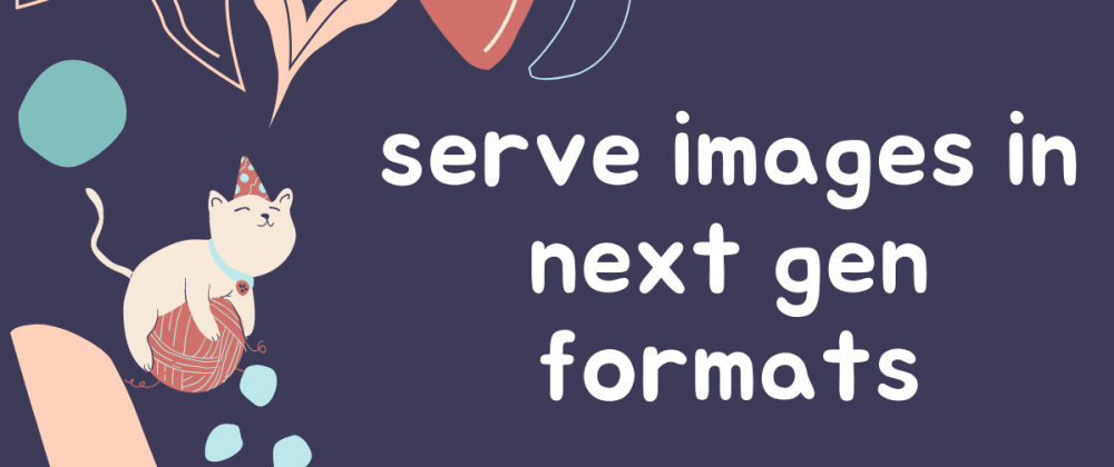 Cover image for How to Serve images in next Gen Formats?