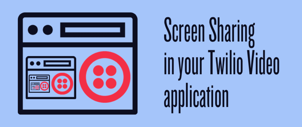 Cover image for Build an in browser video chat with screen sharing using Twilio Video