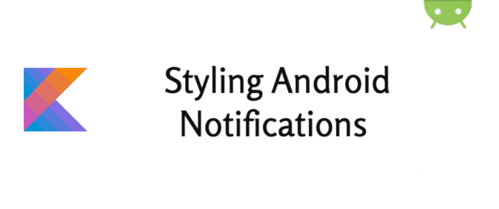 Cover image for Styling Our Android Notifications (Kotlin)